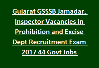 Gujarat GSSSB Jamadar, Inspector Vacancies in Prohibition and Excise Dept Recruitment Exam 2017 44 Govt Jobs