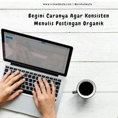 cara konsisten menulis postingan organik, tips menulis postingan organik
