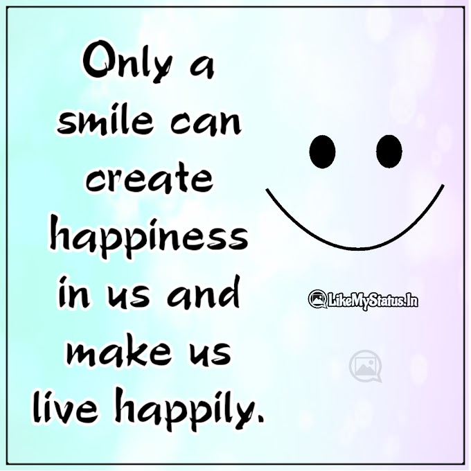 Only a smile can create happiness