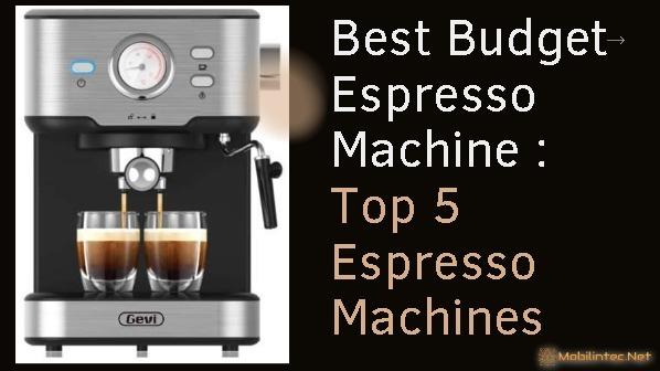 Best Budget Espresso Machine  Top 5 Espresso Machines
