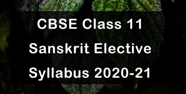 CBSE Class 11 Sanskrit Elective Syllabus 2020-21