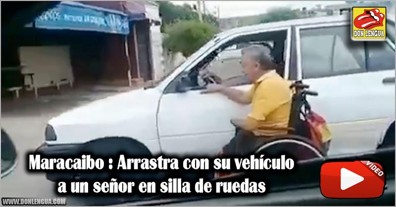 Maracaibo : Arrastra con su vehículo a un señor en silla de ruedas