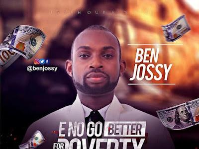 [Music] Ben Jossy _ E no go better for poverty
