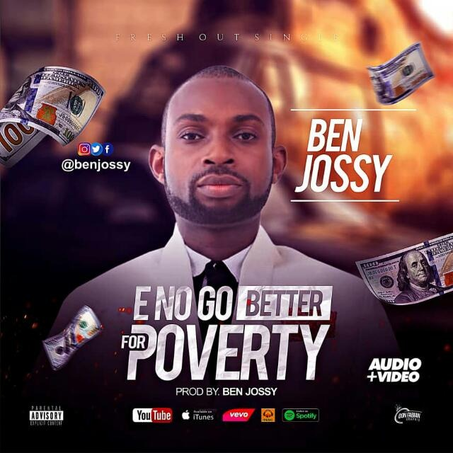 [Music] Ben Jossy _ E no go better for poverty