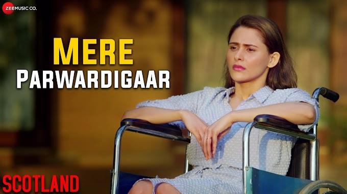 Mere Parwardigaar Song Lyrics in Hindi - Scotland Movie 2020
