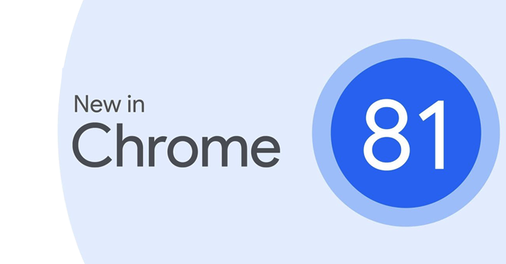 Chrome 81 Released – Google, Fixed 32 Bugs In Chrome, Allow Hackers To Execute Arbitrary Code