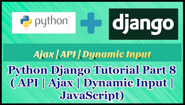 Python Django Tutorial Part 8 | API | Ajax | Dynamic Input | Jquery