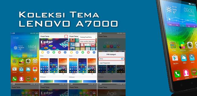 Koleksi Tema untuk LENOVO A7000 Terbaru Lengkap