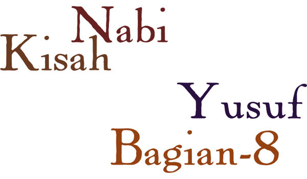 Kisah Nabi Yusuf A.S Bagian 8