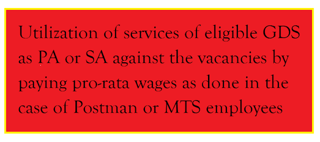 Utilization of services of eligible GDS as PA or SA against the vacancies by paying pro-rata wages as done in the case of Postman or MTS employees