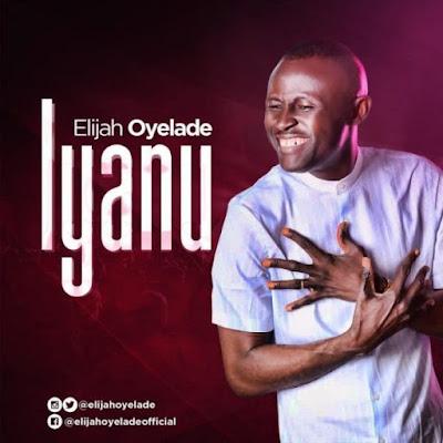 DOWNLOAD AUDIO: Elijah Oyelade – IYANU  mp3 | GOSPELclimax | FREE