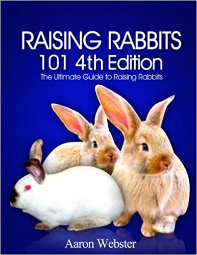 Raising Rabbits 101 4th Edition - WWW.VETBOOKSTORE.COM