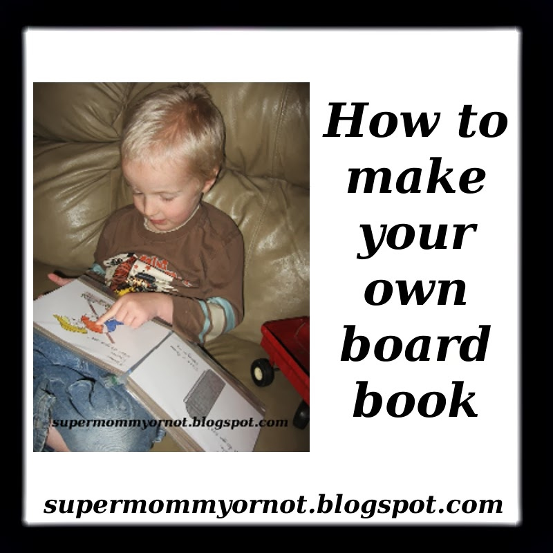 Supermommy!...or not.: How To Make Your Own Board Book