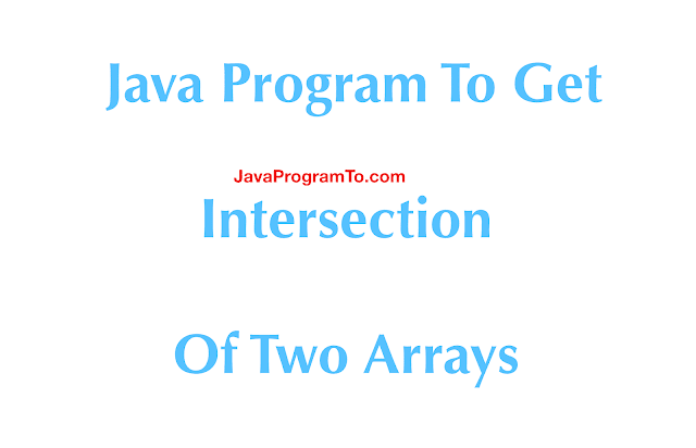 Java Program To Get Intersection Of Two Arrays