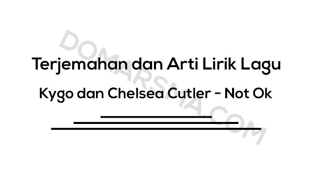 Terjemahan dan Arti Lirik Lagu Kygo dan Chelsea Cutler - Not Ok