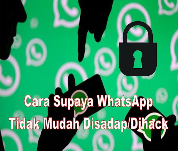 Cara Supaya WhatsApp Tidak Mudah Untuk Disadap Atau Dihack