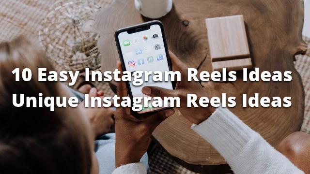 10 Unique Instagram Reels Ideas, Instagram Reels Ideas