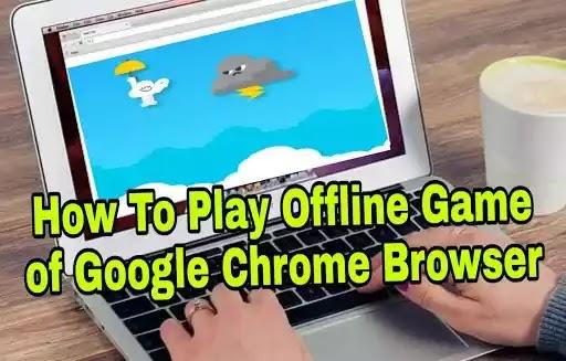 Google Chrome Browser में छिपा हुआ यह Offline Game कैसे खेले ?
