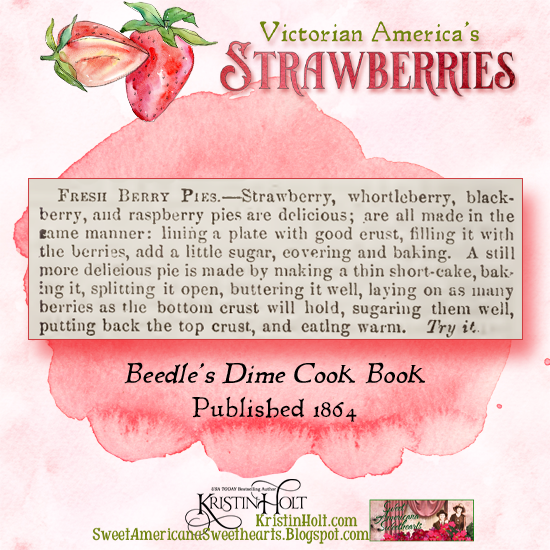 Kristin Holt | Victorian America's Strawberries. Fresh Berry Pies, including strawberry, from Beedle's Dime Cook Book, published 1864.