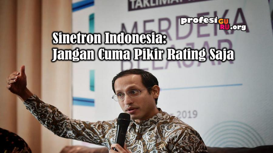 Mendikbud Nadiem Sindir Sinetron Indonesia: Jangan Cuma Pikir Rating Saja