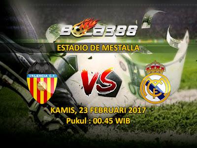 Agen Judi Bola Online Terpercaya - Prediksi Pertandingan La Liga Valencia vs Real Madrid 23 Februari 2017