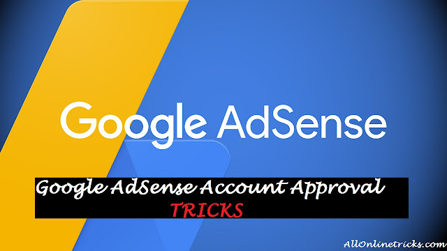 Google AdSense Account Approval Tricks [Latest 2018 -19]
