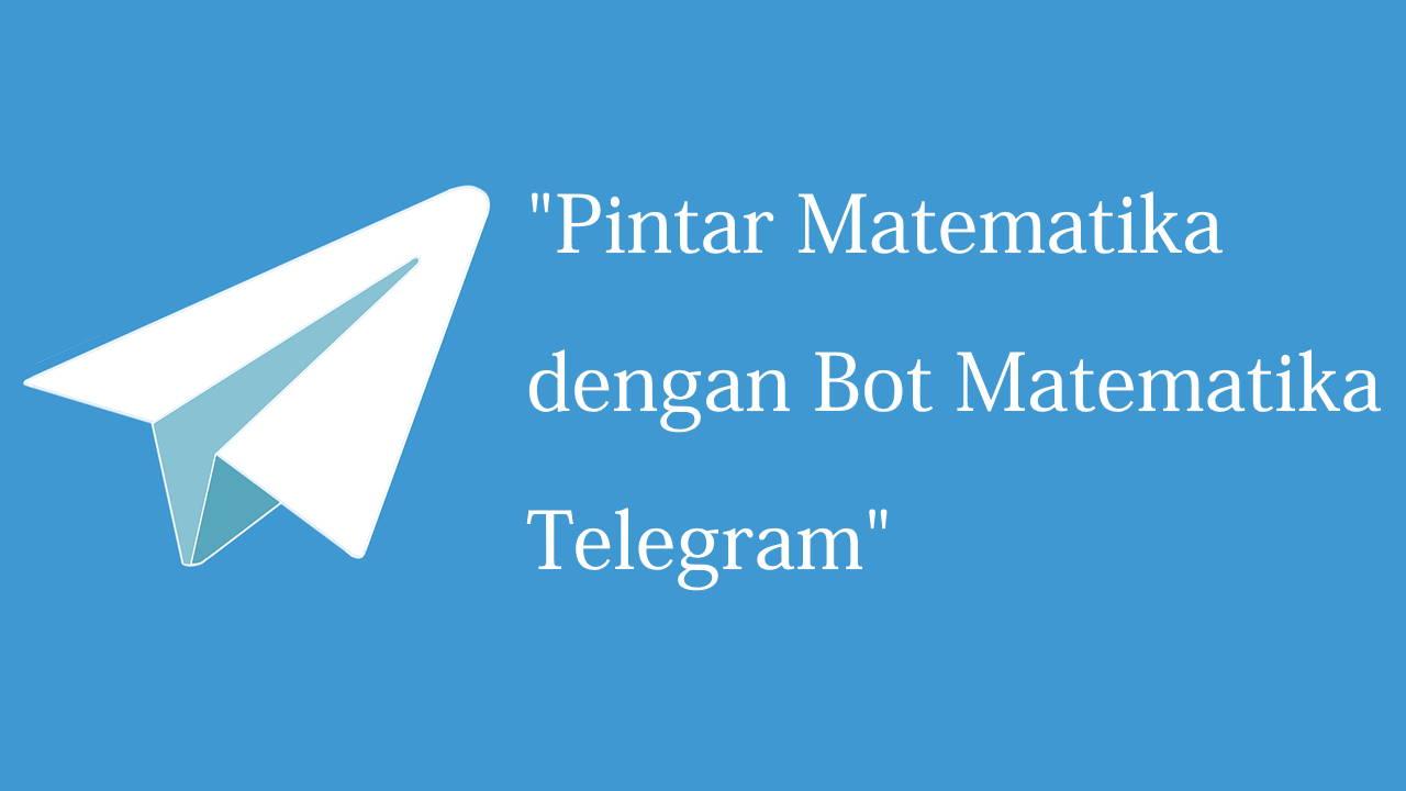 Pintar Matematika dengan Bot Matematika Telegram