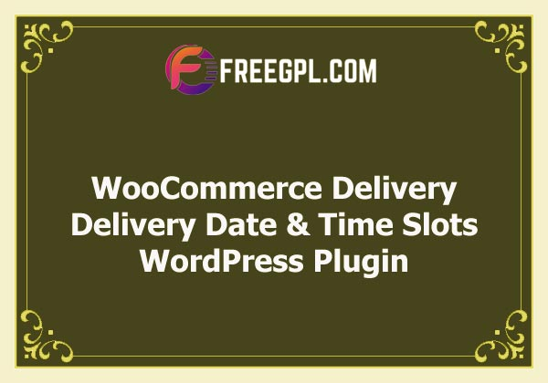 WooCommerce Delivery - Delivery Date & Time Slots Nulled Download Free