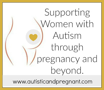 Autistic and Pregnant. Supporting Autistic Women Through Pregnancy and Beyond.