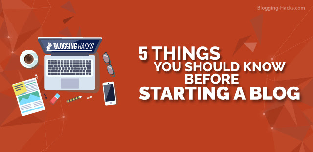 5 Things you Should Know Before Starting a Blog