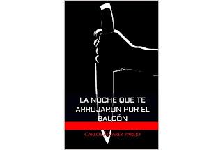 Reseña La noche que te arrojaron por el balcón Carlos Álvarez Parejo