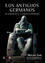 Los antiguos germanos. De Germania a la Europa germánica, de Malcom Todd (Editorial Eas)