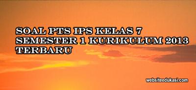 Soal PTS/UTS IPS Kelas 7 Semester 1 K13 Terbaru