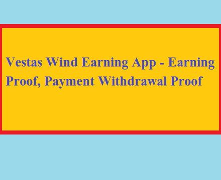 Vestas Wind Earning App - Earning Proof, Payment Withdrawal Proof