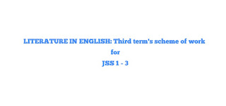 LITERATURE IN ENGLISH: Third term's scheme of work for JSS 1 - 3