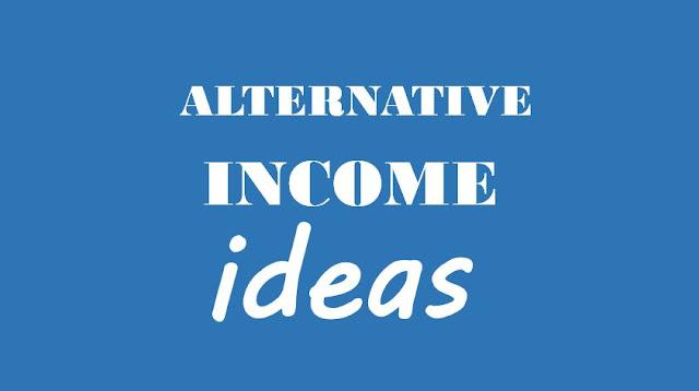 Alternative Income ideas to earn money.