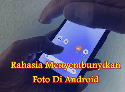 Menyembunyikan Foto Di Ponsel Android