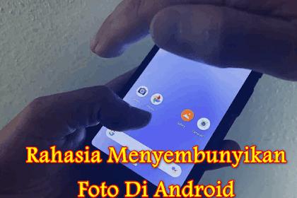 √ Cara Rahasia Menyembunyikan Foto Di Ponsel Android
