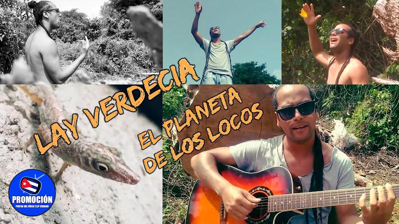 Lay Verdecia - ¨El planeta de los Locos¨ - Videoclip - Dir: Lay Verdecia. Portal Del Vídeo Clip Cubano. Canción con temática medioambiental. Cuba.