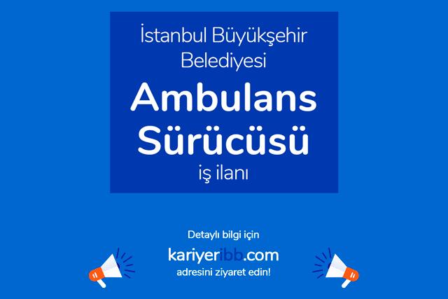 İstanbul Büyükşehir Belediyesi, ambulans şoförü alımı yapacak. İBB Kariyer iş ilanına nasıl başvurulur? Detaylar kariyeribb.com'da!