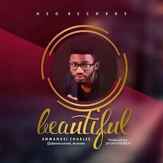 Download Music: Emmanuel Charles – Beautiful |@charles_ideh