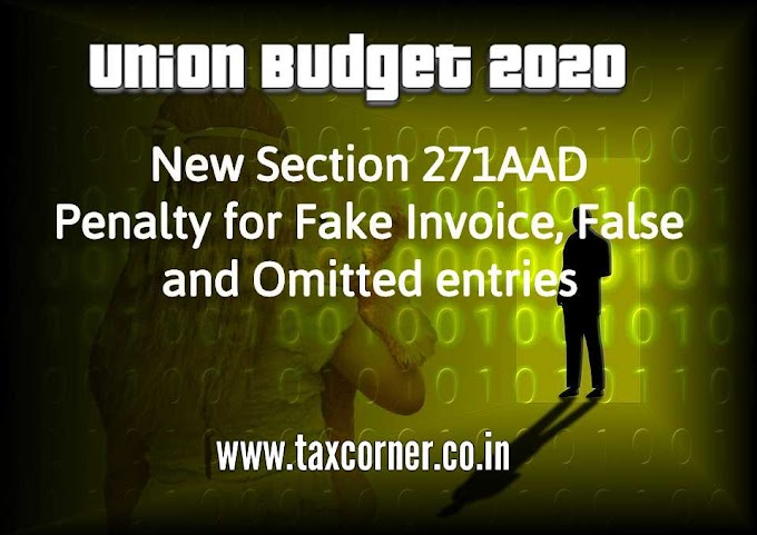 New Section 271AAD – Penalty for Fake Invoice, False and Omitted entries
