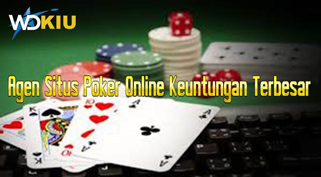 Agen Situs Poker Online Keuntungan Terbesar