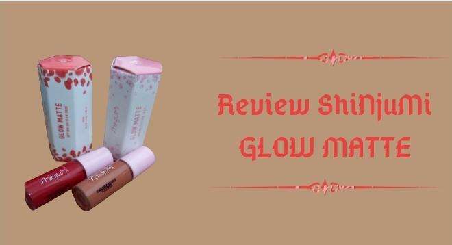 Review+Glow+Matte+Shinjumi
