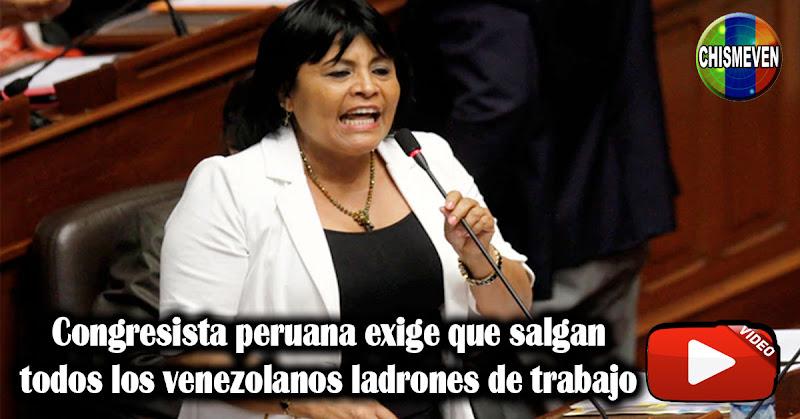 Congresista peruana exige que salgan todos los venezolanos ladrones de trabajo