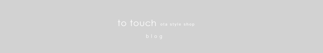 to touch ota style shop │ blog