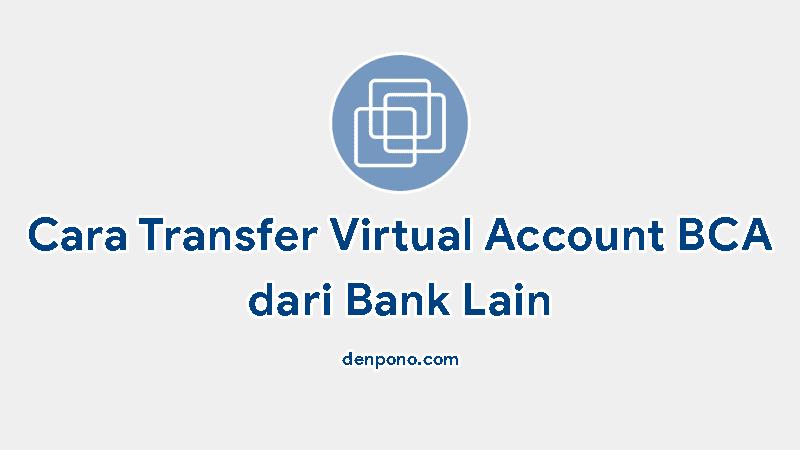 cara transfer ke virtual account bca dari bank lain