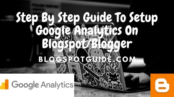 Step By Step Guide To Setup Google Analytics On Blogspot/Blogger Blog