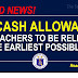 5K CASH ALLOWANCE OF TEACHERS TO BE RELEASED AT THE EARLIEST POSSIBLE TIME