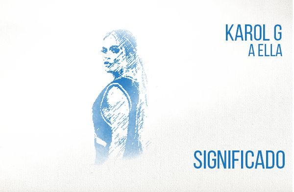A Ella significado de la canción Karol G.